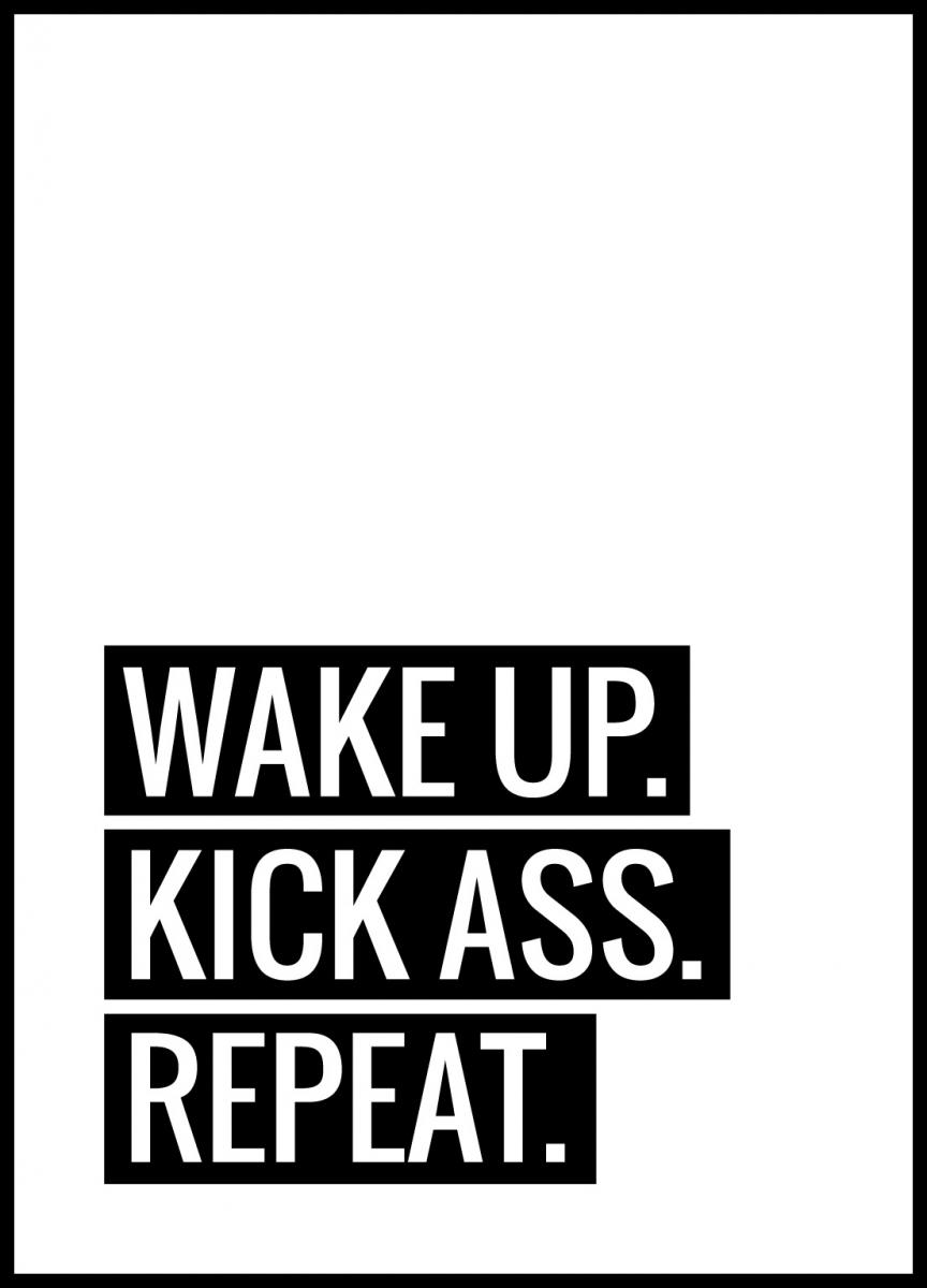 Wake Up Kick Ass Repeat II -
