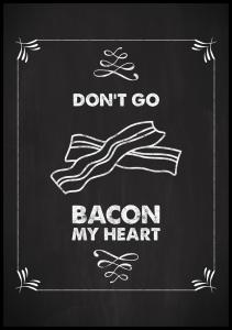 Don´t go bacon my heart