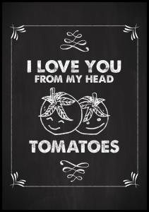 I love you from my head, tomatoes